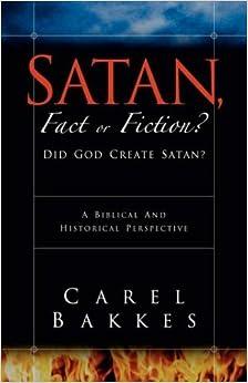 Book Satan, Fact or Fiction? by Carel Bakkes (2004-03-30)