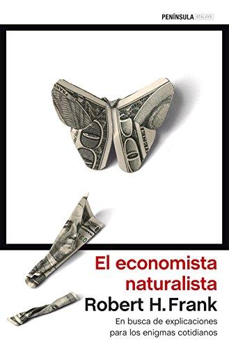 El economista naturalista: En busca de explicaciones para los enigmas cotidianos (Spanish Edition)
