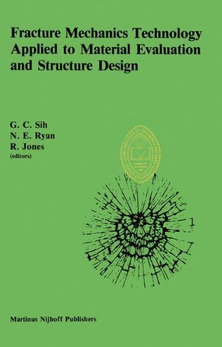 Fracture Mechanics Technology Applied To Material Evaluation And Structure Design  Proceedings Of An International Conference On 'Fracture Mechanics ... Melbourne Australia August 10–13 1982