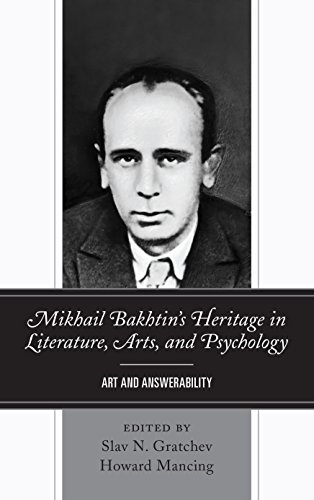 Mikhail Bakhtin's Heritage in Literature, Arts, and Psychology: Art and Answerability -