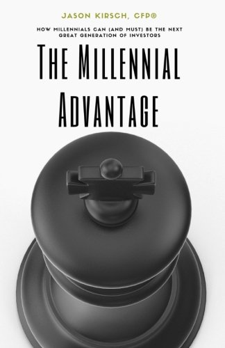 The Millennial Advantage: How Millennials Can (And Must) Be the Next Great Generation of Investors