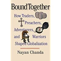 Bound Together – How Traders, Preachers, Adventurers and Warriors Shaped Globalization