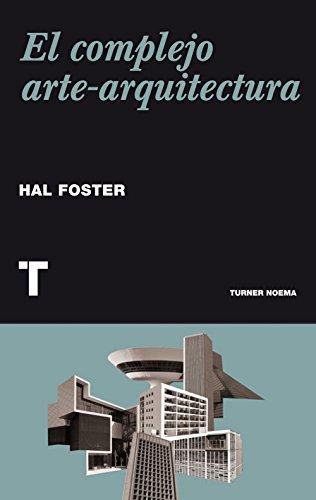 Descargar Libro El Complejo Arte-arquitectura Hal Foster