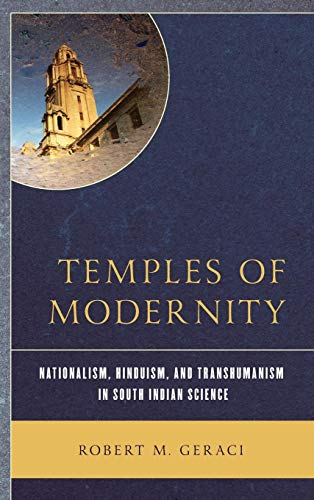 Temples of Modernity: Nationalism, Hinduism, and Transhumanism in South Indian Science