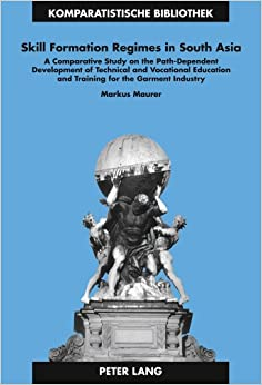 Book Skill Formation Regimes in South Asia: A Comparative Study on the Path-Dependent Development of Technical and Vocational Education and Training for ... Series Bibliotheque d'Etudes Comparatives)