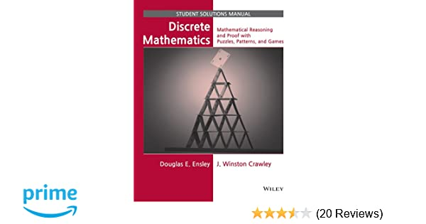 Discrete mathematics student solutions manual mathematical discrete mathematics student solutions manual mathematical reasoning and proof with puzzles patterns and games douglas e ensley j winston crawley fandeluxe Gallery