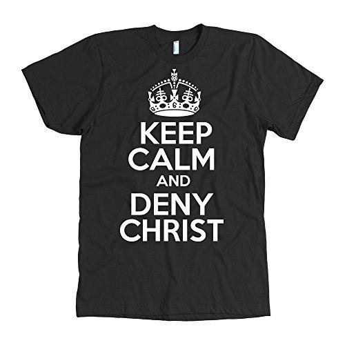 Keep Calm And Deny Christ   American Apparel Mens T Shirt   Unholy  Atheist Shirt   Black
