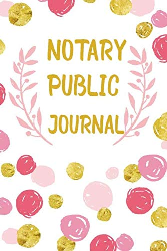 Pdf Money Notary Public Journal: (Pink & Gold Polka Dot Background for Woman) 100 Entry Notary Record Book. Notary Logbook Records All Information Needed with ... etc. Pocket Size 6x9 Inches. (Volume 4)