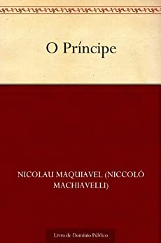 O Príncipe por [Maquiavel, Nicolau]