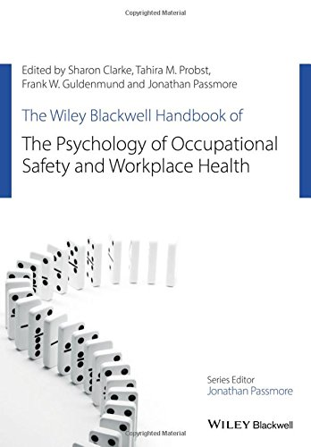 The Wiley Blackwell Handbook of the Psychology of Occupational Safety and Workplace Health (Wiley-Blackwell Handbooks in Organizational Psychology) ()