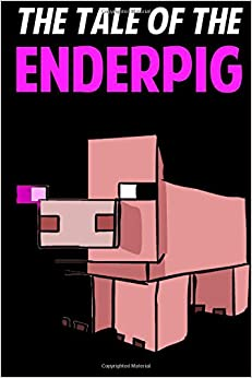 The Tale Of The EnderPig: An Unofficial Novel Based on A Minecraft True Story