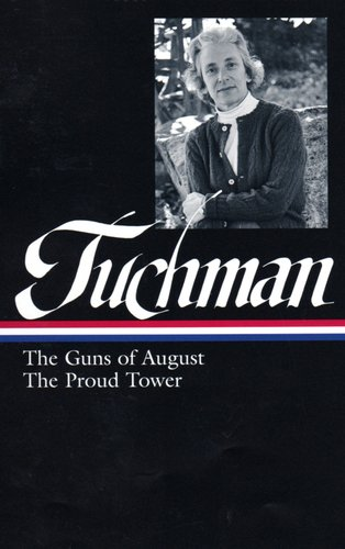 Barbara W. Tuchman: The Guns of August & The Proud Tower (Library of America)