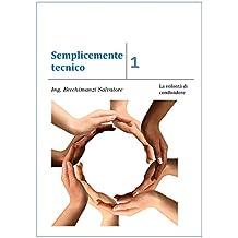 Semplicemente Tecnico - Ing. Becchimanzi Salvatore: La volontà di condividere (Italian Edition)