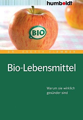 Bio-Lebensmittel. Worauf Sie wirklich achten müssen: Warum sie wirklich gesünder sind (humboldt - Medizin & Gesundheit)