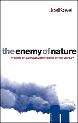 The Enemy Of Nature The End Of Capitalism Or The End Of The World