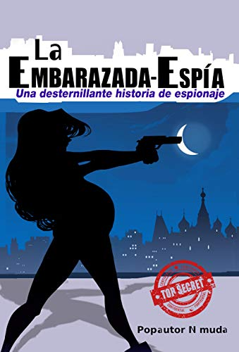 La Embarazada-Espía: Una desternillante historia de espionaje (Spanish Edition)