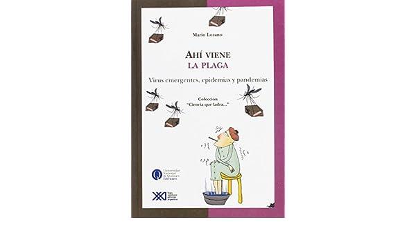 Ahí viene la plaga: Virus emergentes, epidemias y pandemias Ciencia que ladra: Amazon.es: Lozano, Mario, Puglia, Claudio: Libros