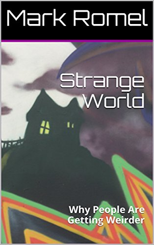 Strange World: Why People Are Getting Weirder by [Romel, Mark]