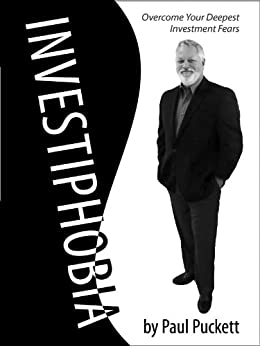 Investiphobia: Overcome Your Deepest Investment Fears by [Puckett, Paul]