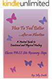 Abortion: How To Feel Better Afterwards - A Neutral Guide to Recovery (How To Feel Better After An Abortion Book 2)