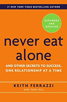Never Eat Alone, Expanded and Updated: And Other Secrets to Success, One Relationship at a Time by [Ferrazzi, Keith, Raz, Tahl]