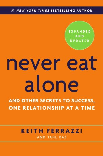 Never Eat Alone, Expanded and Updated: And Other Secrets to Success, One Relationship at a Time ()