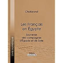 Les Français en Égypte: Souvenirs des campagnes d'Égypte et de Syrie (French Edition)