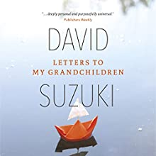 Letters to My Grandchildren Audiobook by David Suzuki Narrated by David Suzuki