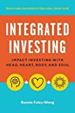 Integrated Investing: Impact Investing with Head, Heart, Body, and Soul