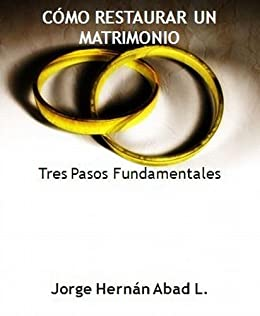 Amazon.com: CÓMO RESTAURAR UN MATRIMONIO. TRES PASOS