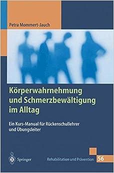 Körperwahrnehmung und Schmerzbewältigung im Alltag: Ein Kurs-Manual Für Rückenschullehrer Und Übungsleiter (Rehabilitation Und Prävention) (German Edition)