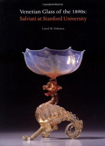 Venetian Glass of the 1890s: Salviati at Stanford University