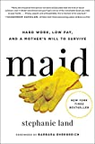 img - for Maid: Hard Work, Low Pay, and a Mother's Will to Survive book / textbook / text book