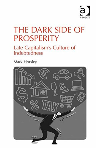 The Dark Side of Prosperity: Late Capitalism's Culture of Indebtedness Pdf