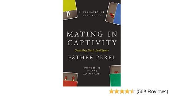 Mating In Captivity Unlocking Erotic Intelligence Kindle Edition