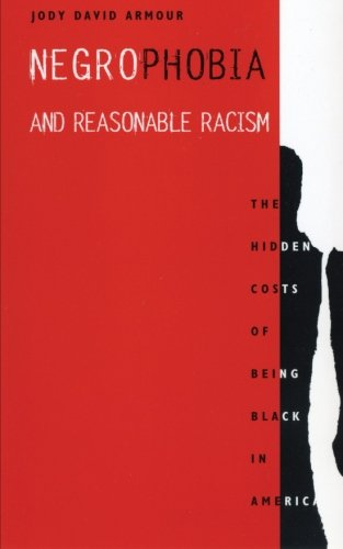 Negrophobia and Reasonable Racism: The Hidden Costs of Being Black in America (Critical America)