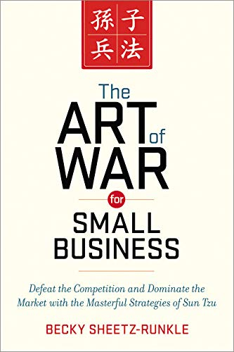 The Art of War for Small Business: Defeat the Competition and Dominate the Market with the Masterful Strategies of Sun T