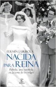 Nacida para reina: Fabiola, una española en la corte de los belgas ...