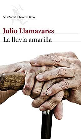 La lluvia amarilla eBook: Llamazares, Julio: Amazon.es: Tienda Kindle