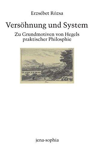 vershnung-und-system-zu-grundmotiven-von-hegels-praktischer-philosophie-jena-sophia-studien-und-editionen-zum-deutschen-idealismus-und-zur-frhromantik