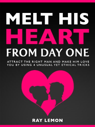 Melt His Heart From Day One Attract The Right Man And Make Him Love Extraordinary Quotes To Melt His Heart