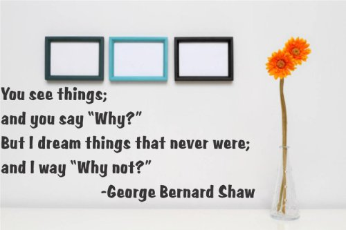 - Top Selling Decals - Prices Reduced : - You See Things; And You Say Why? But I Dream Things That Never Were; And I Way Why Not? - George Bernard Shaw Quote Home Living Room Bedroom Decor Vinyl Wall Sticker - 22 Colors Available Size : 15 Inches X 30 Inches