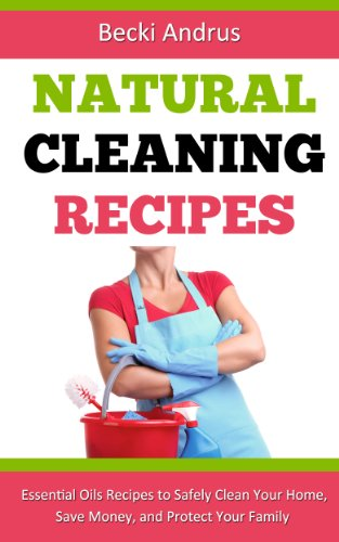 Natural Cleaning Recipes: Essential Oils Recipes to Safely Clean Your Home, Save Money, and Protect Your Family (Essential Oils Books Book 1)