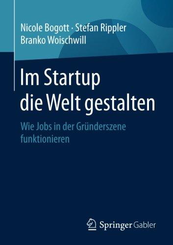 Read Online Im Startup die Welt gestalten: Wie Jobs in der Gründerszene funktionieren (German Edition) PDF