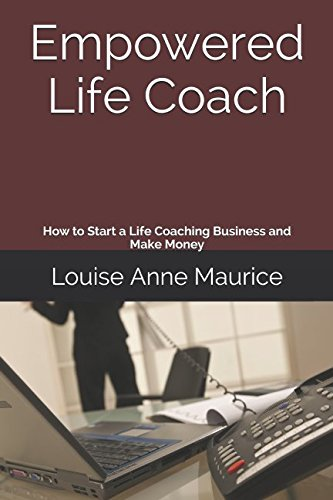 Empowered Life Coach: How to Start a Life Coaching Business and Make Money (1 Hour Empower Self Help Success Series)