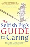 The Selfish Pig's Guide to Caring, Hugh Marriott, 0751537098