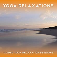 Yoga Relaxations: Three 25 Minute Yoga Relaxation Sessions Speech by Sue Fuller Narrated by Sue Fuller