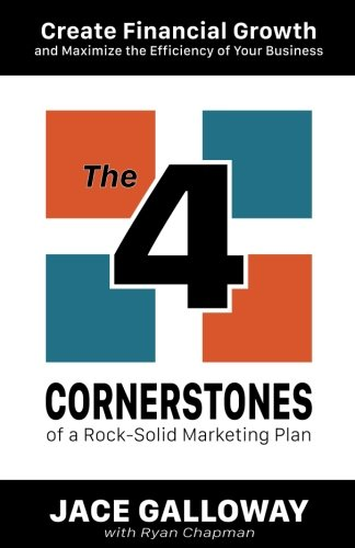 The 4 Cornerstones Of a Rock-Solid Marketing Plan: Create financial growth and maximize the efficiency of your business