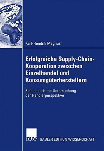 Erfolgreiche Supply-Chain-Kooperation zwischen Einzelhandel und Konsumgüterherstellern: Eine empirische Untersuchung der Händlerperspektive (German Edition)