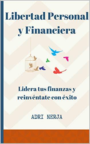 Libertad personal y financiera: Lidera tus finanzas y reinvéntate con éxito (Spanish Edition)